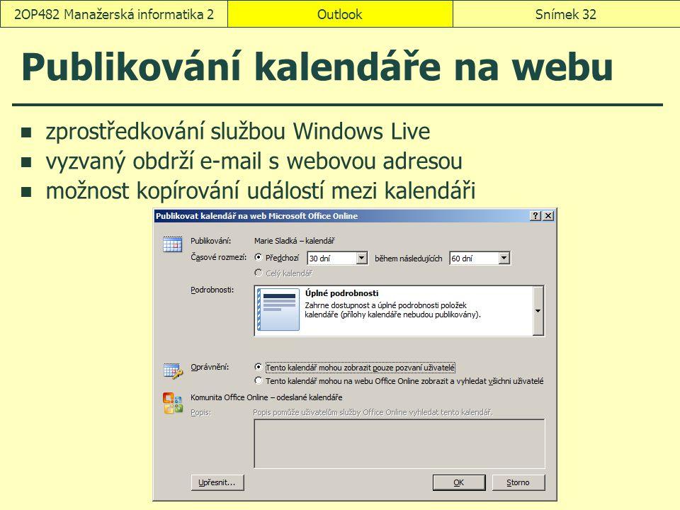 OutlookSnímek 322OP482 Manažerská informatika 2 Publikování kalendáře na webu zprostředkování službou Windows Live vyzvaný obdrží e-mail s webovou adresou možnost kopírování událostí mezi kalendáři