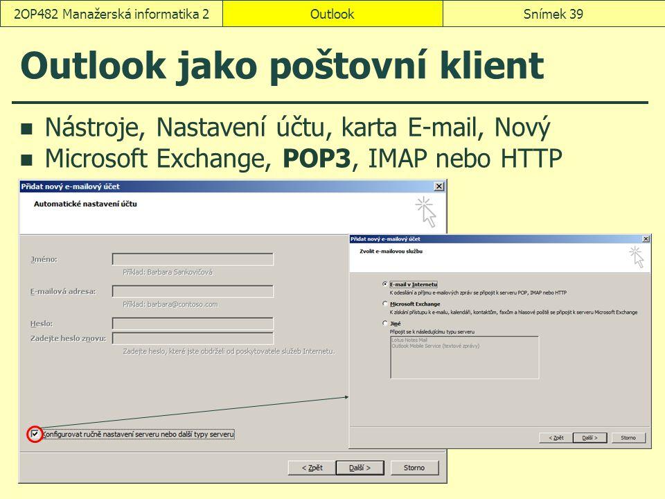 OutlookSnímek 392OP482 Manažerská informatika 2 Outlook jako poštovní klient Nástroje, Nastavení účtu, karta E-mail, Nový Microsoft Exchange, POP3, IMAP nebo HTTP