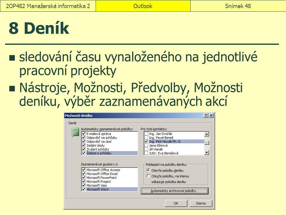 OutlookSnímek 482OP482 Manažerská informatika 2 8 Deník sledování času vynaloženého na jednotlivé pracovní projekty Nástroje, Možnosti, Předvolby, Možnosti deníku, výběr zaznamenávaných akcí