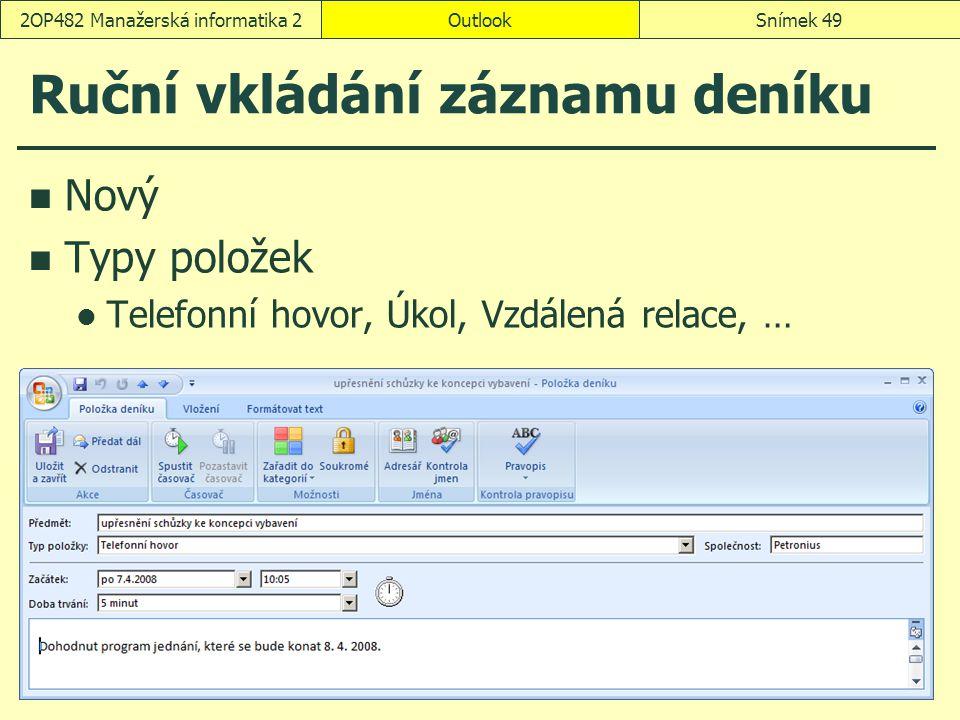 OutlookSnímek 492OP482 Manažerská informatika 2 Ruční vkládání záznamu deníku Nový Typy položek Telefonní hovor, Úkol, Vzdálená relace, …