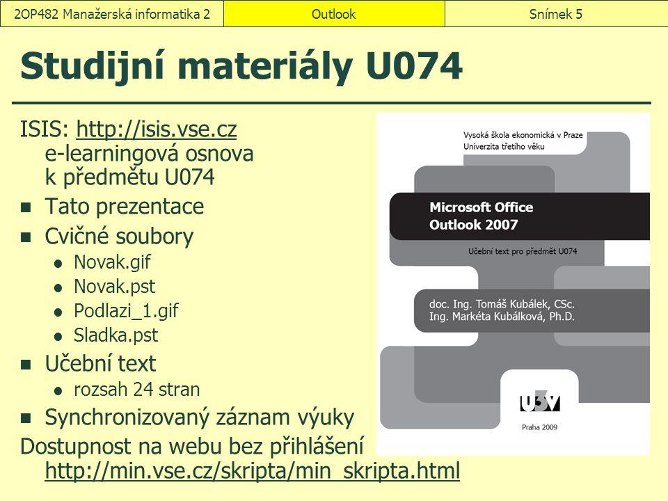 OutlookSnímek 52OP482 Manažerská informatika 2 Studijní materiály U074 ISIS: http://isis.vse.cz e-learningová osnova k předmětu U074http://isis.vse.cz Tato prezentace Cvičné soubory Novak.gif Novak.pst Podlazi_1.gif Sladka.pst Učební text rozsah 24 stran Synchronizovaný záznam výuky Dostupnost na webu bez přihlášení http://min.vse.cz/skripta/min_skripta.html http://min.vse.cz/skripta/min_skripta.html