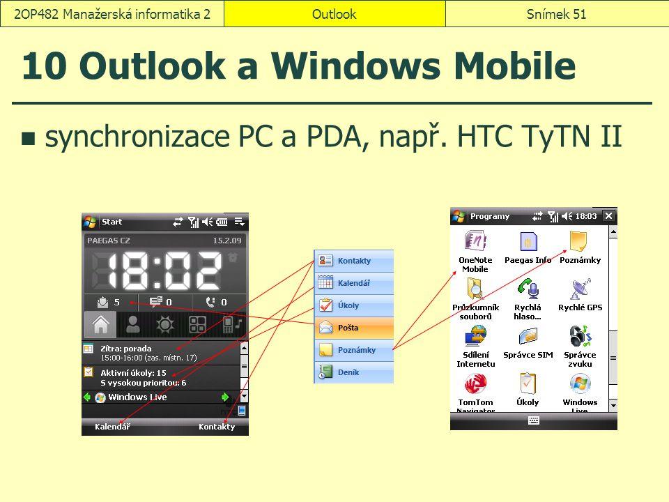 OutlookSnímek 512OP482 Manažerská informatika 2 10 Outlook a Windows Mobile synchronizace PC a PDA, např. HTC TyTN II