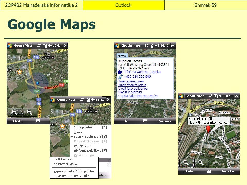 OutlookSnímek 592OP482 Manažerská informatika 2 Google Maps