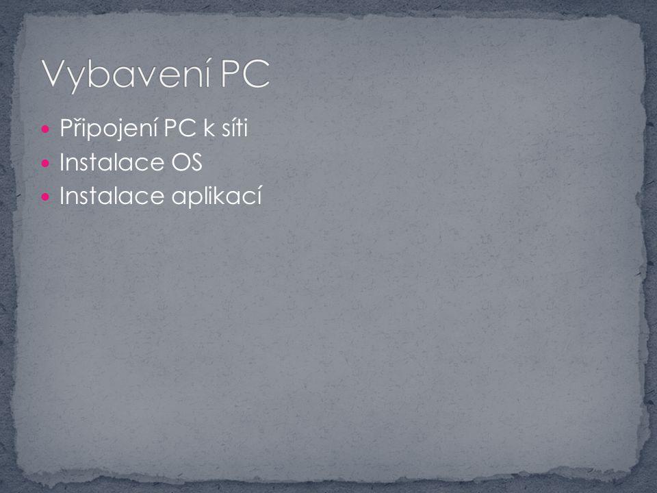 Připojení PC k síti Instalace OS Instalace aplikací