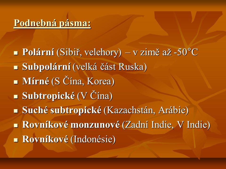 Podnebná pásma: Polární (Sibiř, velehory) – v zimě až -50°C Polární (Sibiř, velehory) – v zimě až -50°C Subpolární (velká část Ruska) Subpolární (velká část Ruska) Mírné (S Čína, Korea) Mírné (S Čína, Korea) Subtropické (V Čína) Subtropické (V Čína) Suché subtropické (Kazachstán, Arábie) Suché subtropické (Kazachstán, Arábie) Rovníkové monzunové (Zadní Indie, V Indie) Rovníkové monzunové (Zadní Indie, V Indie) Rovníkové (Indonésie) Rovníkové (Indonésie)