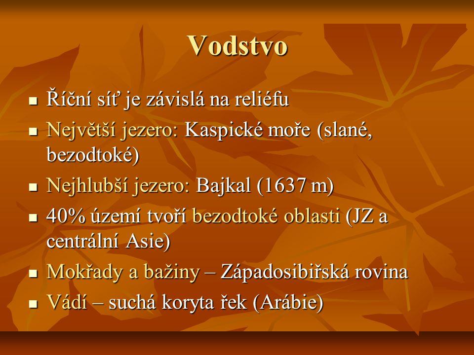 Vodstvo Říční síť je závislá na reliéfu Říční síť je závislá na reliéfu Největší jezero: Kaspické moře (slané, bezodtoké) Největší jezero: Kaspické moře (slané, bezodtoké) Nejhlubší jezero: Bajkal (1637 m) Nejhlubší jezero: Bajkal (1637 m) 40% území tvoří bezodtoké oblasti (JZ a centrální Asie) 40% území tvoří bezodtoké oblasti (JZ a centrální Asie) Mokřady a bažiny – Západosibiřská rovina Mokřady a bažiny – Západosibiřská rovina Vádí – suchá koryta řek (Arábie) Vádí – suchá koryta řek (Arábie)