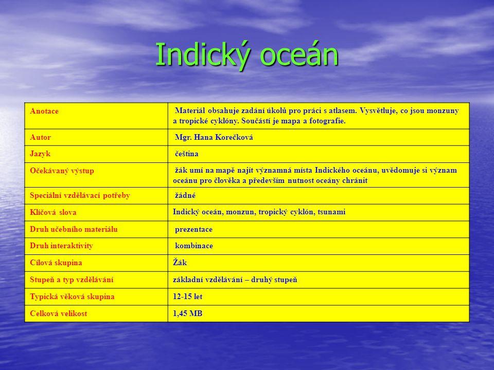 Indický oceán Anotace Materiál obsahuje zadání úkolů pro práci s atlasem. Vysvětluje, co jsou monzuny a tropické cyklóny. Součástí je mapa a fotografi