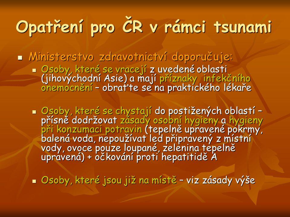 Opatření pro ČR v rámci tsunami Ministerstvo zdravotnictví doporučuje: Ministerstvo zdravotnictví doporučuje: Osoby, které se vracejí z uvedené oblast