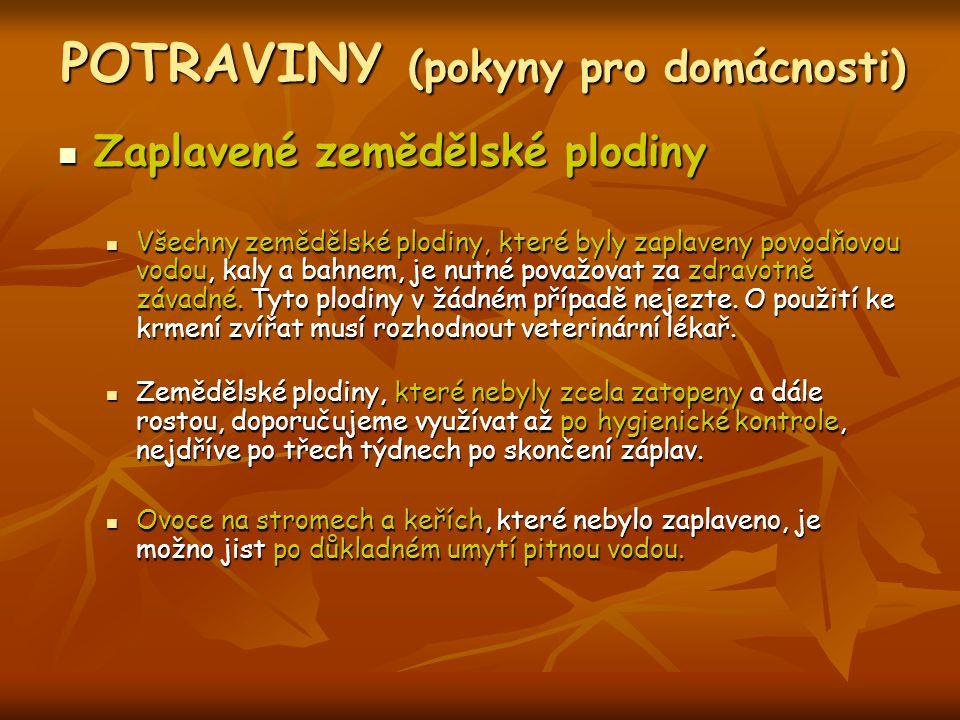 POTRAVINY (pokyny pro domácnosti) Zaplavené zemědělské plodiny Zaplavené zemědělské plodiny Všechny zemědělské plodiny, které byly zaplaveny povodňovo