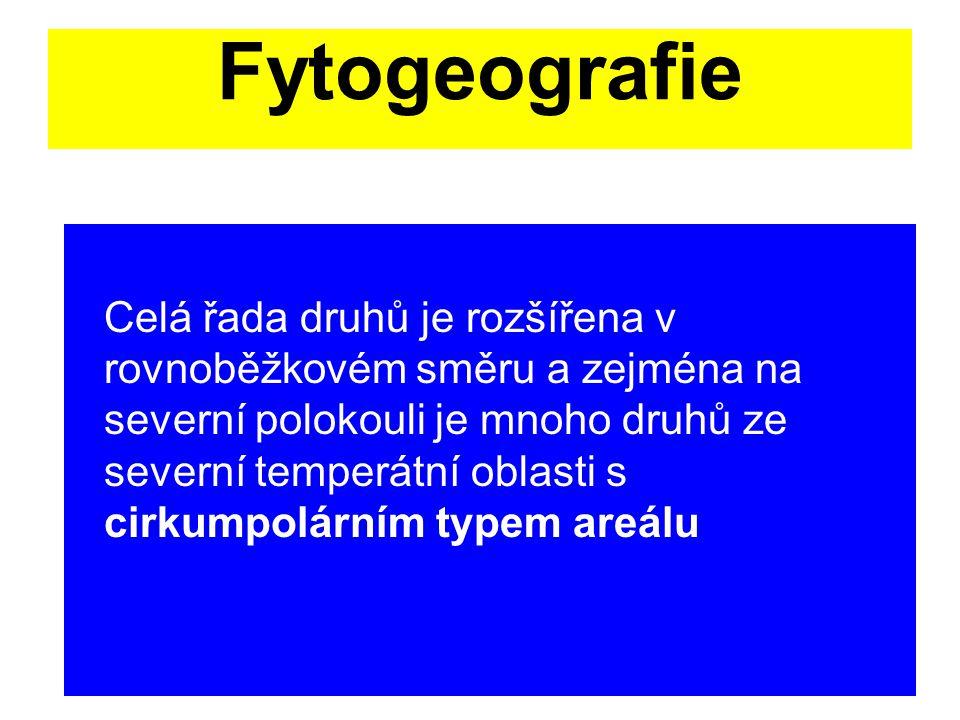 Fytogeografie Celá řada druhů je rozšířena v rovnoběžkovém směru a zejména na severní polokouli je mnoho druhů ze severní temperátní oblasti s cirkump