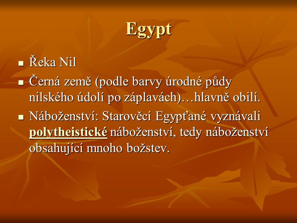 Egypt Řeka Nil Řeka Nil Černá země (podle barvy úrodné půdy nilského údolí po záplavách)…hlavně obilí. Černá země (podle barvy úrodné půdy nilského úd