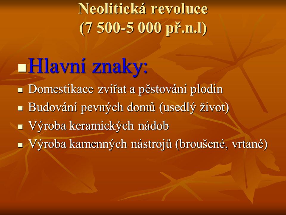 Neolitická revoluce (7 500-5 000 př.n.l) Hlavní znaky: Hlavní znaky: Domestikace zvířat a pěstování plodin Domestikace zvířat a pěstování plodin Budov