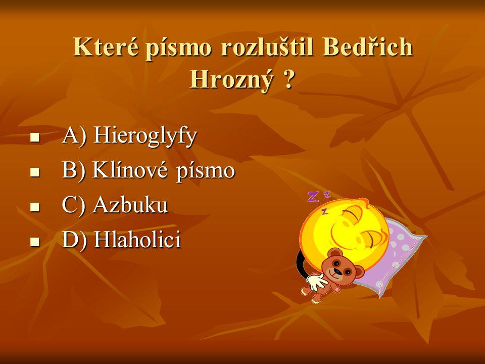 Které písmo rozluštil Bedřich Hrozný ? A) Hieroglyfy A) Hieroglyfy B) Klínové písmo B) Klínové písmo C) Azbuku C) Azbuku D) Hlaholici D) Hlaholici