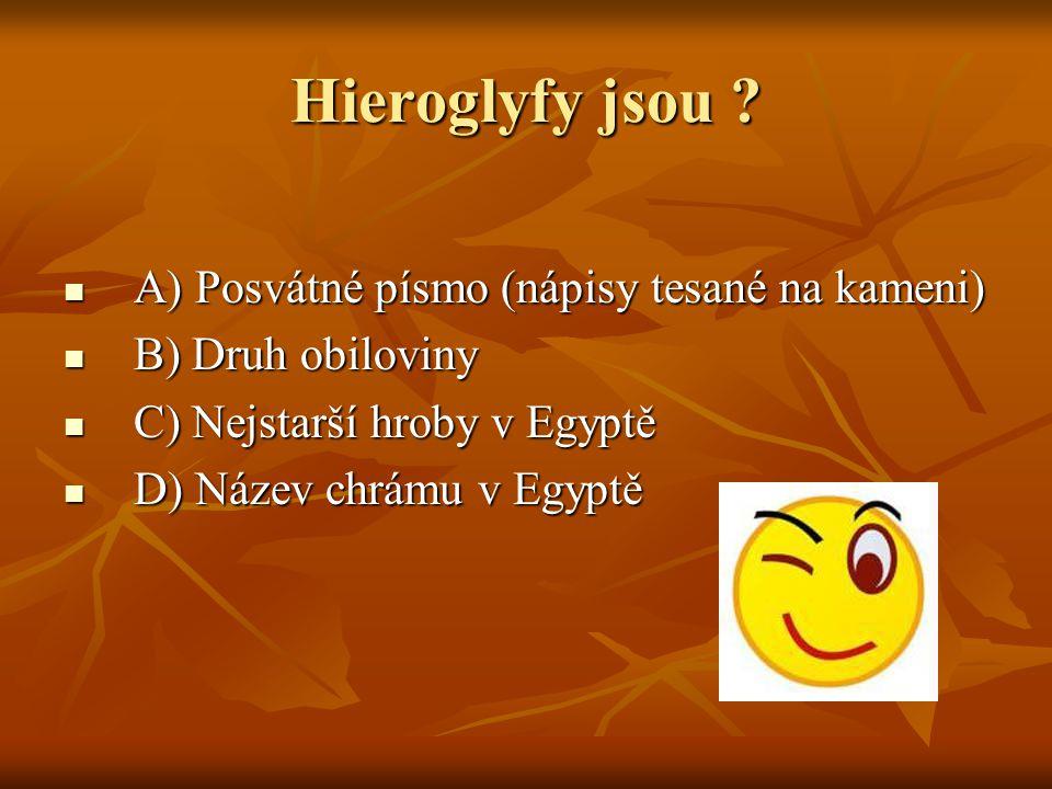 Hieroglyfy jsou ? A) Posvátné písmo (nápisy tesané na kameni) A) Posvátné písmo (nápisy tesané na kameni) B) Druh obiloviny B) Druh obiloviny C) Nejst