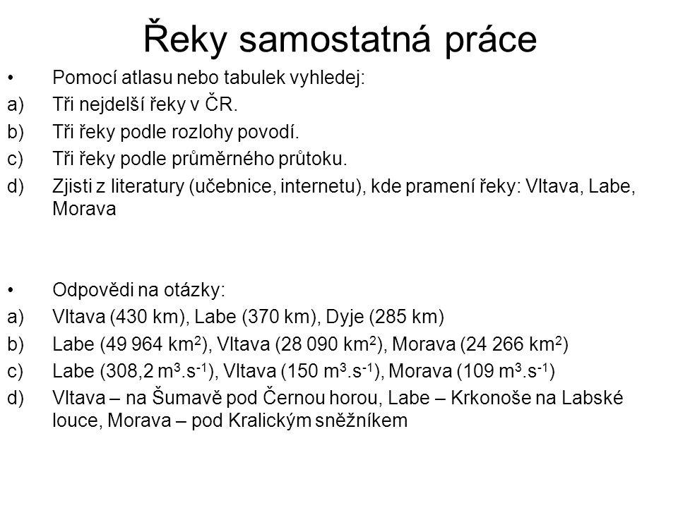 Řeky samostatná práce Pomocí atlasu nebo tabulek vyhledej: a)Tři nejdelší řeky v ČR. b)Tři řeky podle rozlohy povodí. c)Tři řeky podle průměrného průt