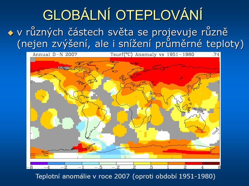 GLOBÁLNÍ OTEPLOVÁNÍ  v různých částech světa se projevuje různě (nejen zvýšení, ale i snížení průměrné teploty) Teplotní anomálie v roce 2007 (oproti
