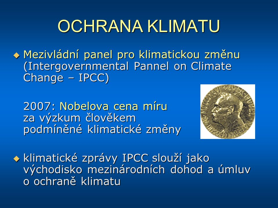 OCHRANA KLIMATU  Mezivládní panel pro klimatickou změnu (Intergovernmental Pannel on Climate Change – IPCC) 2007: Nobelova cena míru za výzkum člověk