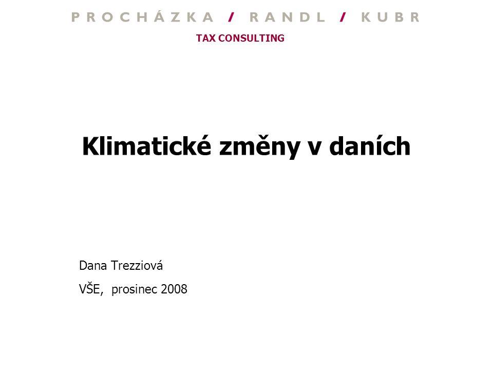 TAX CONSULTING Klimatické změny v daních Dana Trezziová VŠE, prosinec 2008