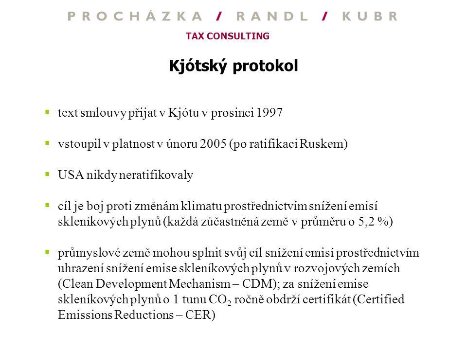 TAX CONSULTING Kjótský protokol  text smlouvy přijat v Kjótu v prosinci 1997  vstoupil v platnost v únoru 2005 (po ratifikaci Ruskem)  USA nikdy ne