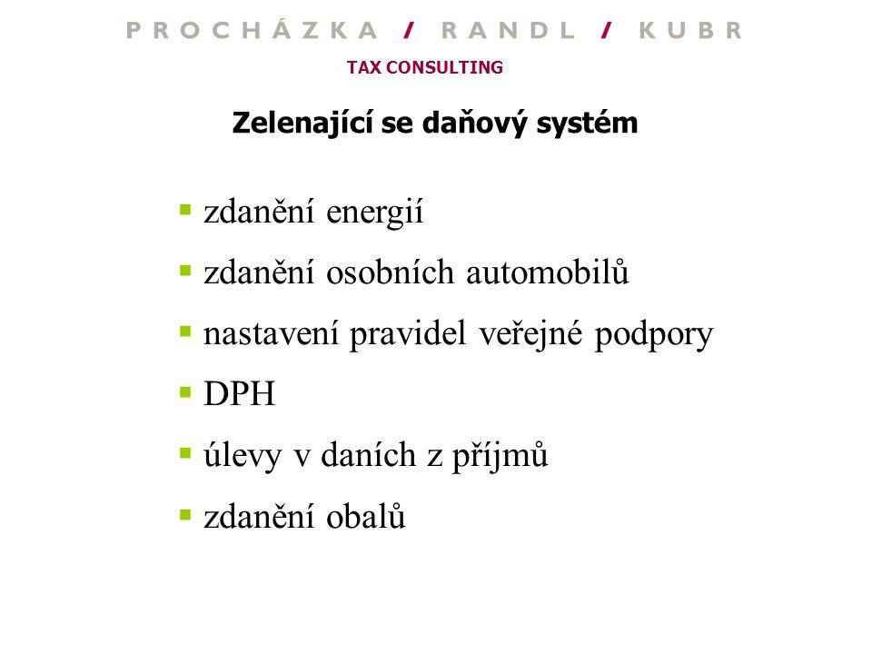 TAX CONSULTING Zelenající se daňový systém  zdanění energií  zdanění osobních automobilů  nastavení pravidel veřejné podpory  DPH  úlevy v daních