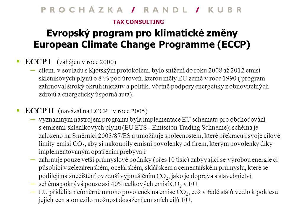 TAX CONSULTING Evropský program pro klimatické změny European Climate Change Programme (ECCP)  ECCP I ( zahájen v roce 2000) ─cílem, v souladu s Kjót