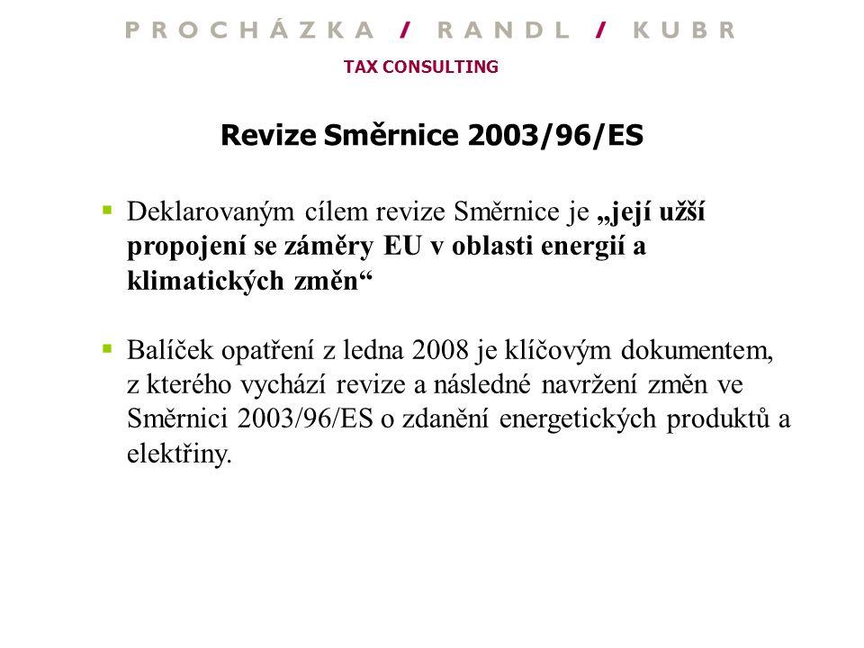 """TAX CONSULTING Revize Směrnice 2003/96/ES  Deklarovaným cílem revize Směrnice je """"její užší propojení se záměry EU v oblasti energií a klimatických z"""
