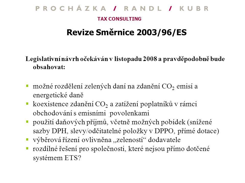TAX CONSULTING Revize Směrnice 2003/96/ES Legislativní návrh očekáván v listopadu 2008 a pravděpodobně bude obsahovat:  možné rozdělení zelených daní