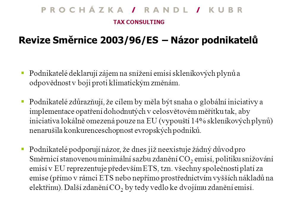 TAX CONSULTING Revize Směrnice 2003/96/ES – Názor podnikatelů  Podnikatelé deklarují zájem na snížení emisí skleníkových plynů a odpovědnost v boji p