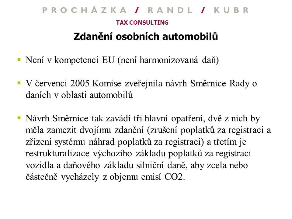 TAX CONSULTING Zdanění osobních automobilů  Není v kompetenci EU (není harmonizovaná daň)  V červenci 2005 Komise zveřejnila návrh Směrnice Rady o d