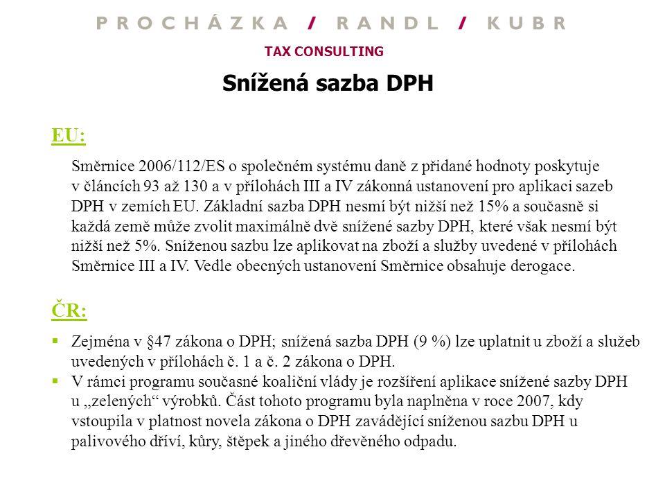 TAX CONSULTING Snížená sazba DPH EU: Směrnice 2006/112/ES o společném systému daně z přidané hodnoty poskytuje v článcích 93 až 130 a v přílohách III