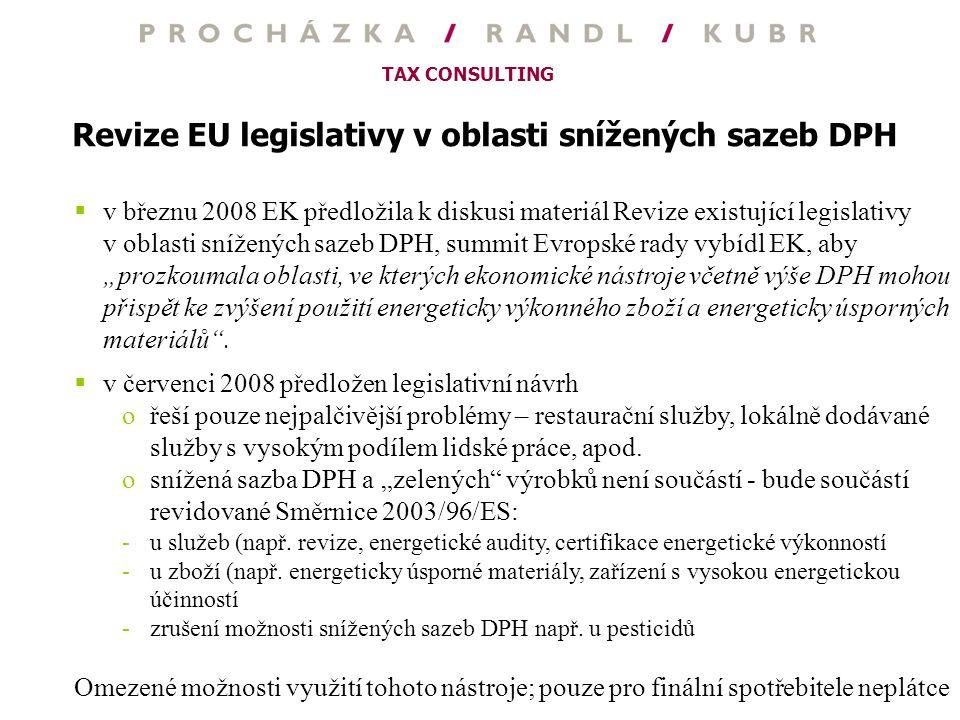 TAX CONSULTING Revize EU legislativy v oblasti snížených sazeb DPH  v březnu 2008 EK předložila k diskusi materiál Revize existující legislativy v ob