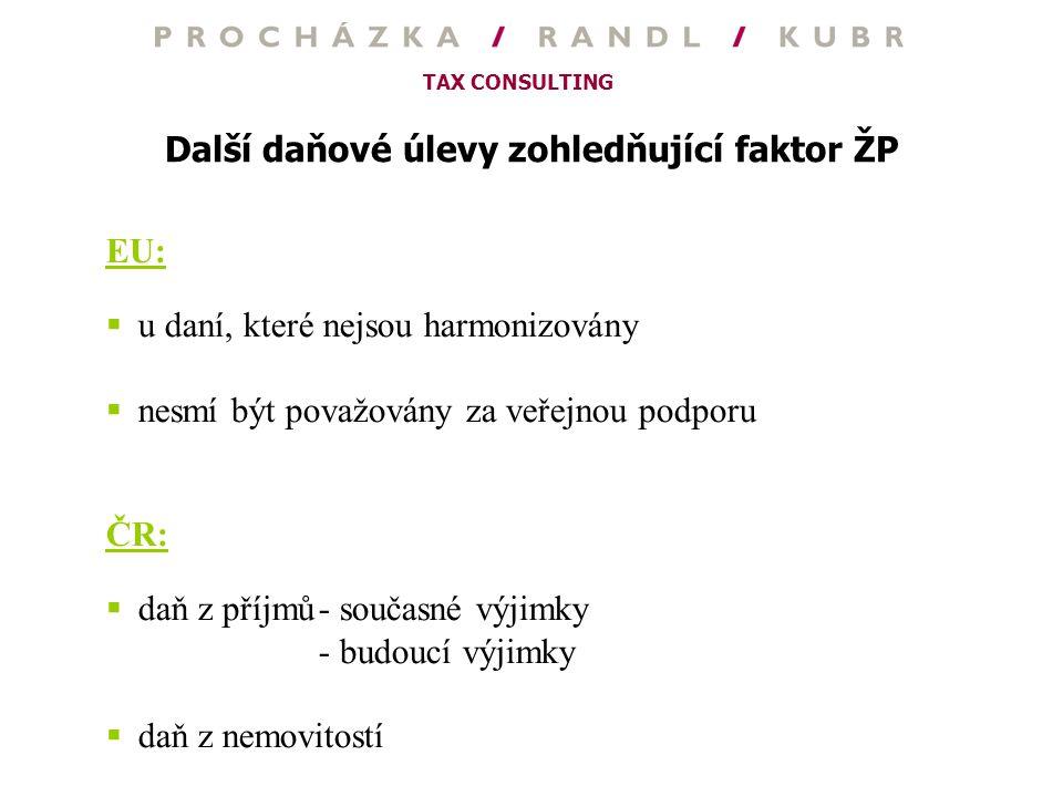 TAX CONSULTING Další daňové úlevy zohledňující faktor ŽP EU:  u daní, které nejsou harmonizovány  nesmí být považovány za veřejnou podporu ČR:  daň