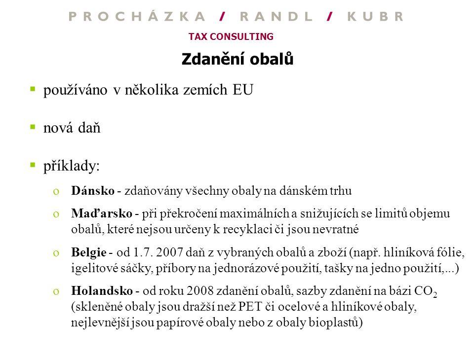 TAX CONSULTING Zdanění obalů  používáno v několika zemích EU  nová daň  příklady: oDánsko - zdaňovány všechny obaly na dánském trhu oMaďarsko - při
