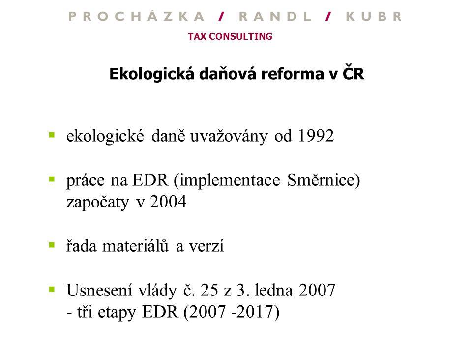 TAX CONSULTING Ekologická daňová reforma v ČR  ekologické daně uvažovány od 1992  práce na EDR (implementace Směrnice) započaty v 2004  řada materi