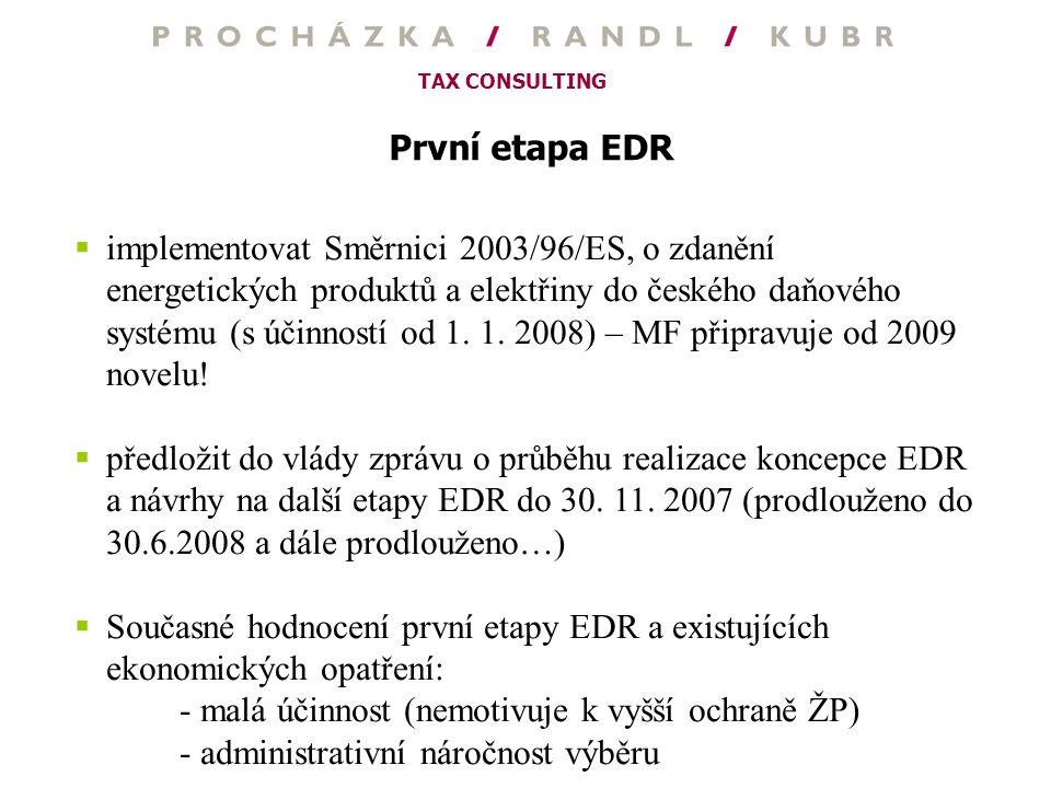 TAX CONSULTING První etapa EDR  implementovat Směrnici 2003/96/ES, o zdanění energetických produktů a elektřiny do českého daňového systému (s účinno