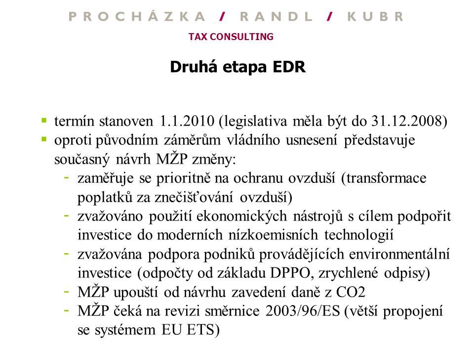 TAX CONSULTING Druhá etapa EDR  termín stanoven 1.1.2010 (legislativa měla být do 31.12.2008)  oproti původním záměrům vládního usnesení představuje