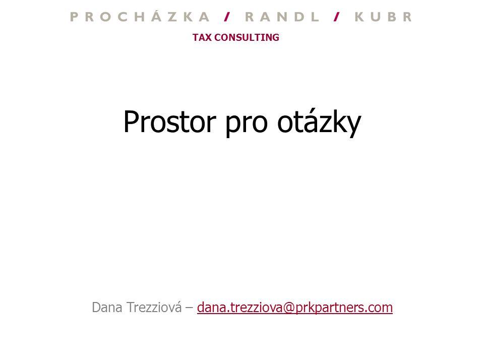 TAX CONSULTING Prostor pro otázky Dana Trezziová – dana.trezziova@prkpartners.com