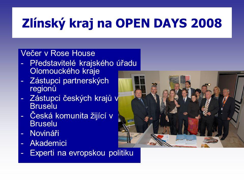 Zlínský kraj na OPEN DAYS 2008 Večer v Rose House -Představitelé krajského úřadu Olomouckého kraje -Zástupci partnerských regionů -Zástupci českých krajů v Bruselu -Česká komunita žijící v Bruselu -Novináři -Akademici -Experti na evropskou politiku