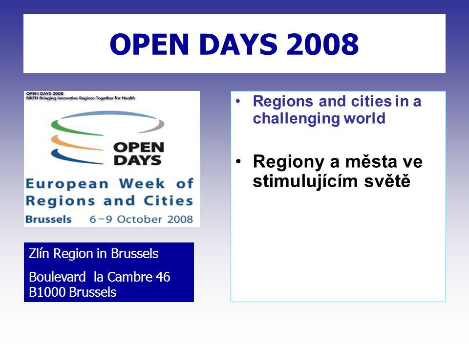 OPEN DAYS 2008 Regions and cities in a challenging world Regiony a města ve stimulujícím světě Zlín Region in Brussels Boulevard la Cambre 46 B1000 Brussels