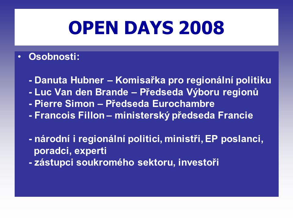"""OPEN DAYS 2007 OPEN DAYS 2008 Eurokomisařka pro Regionální politiku Danuta Hübner: """"As in previous years, the week of OPEN DAYS brings together policy experts, practitioners and representatives from Europe's regions and cities, as well as stakeholders from banking, business, civil society organisations, academia, EU institutions, international organisations and the media."""