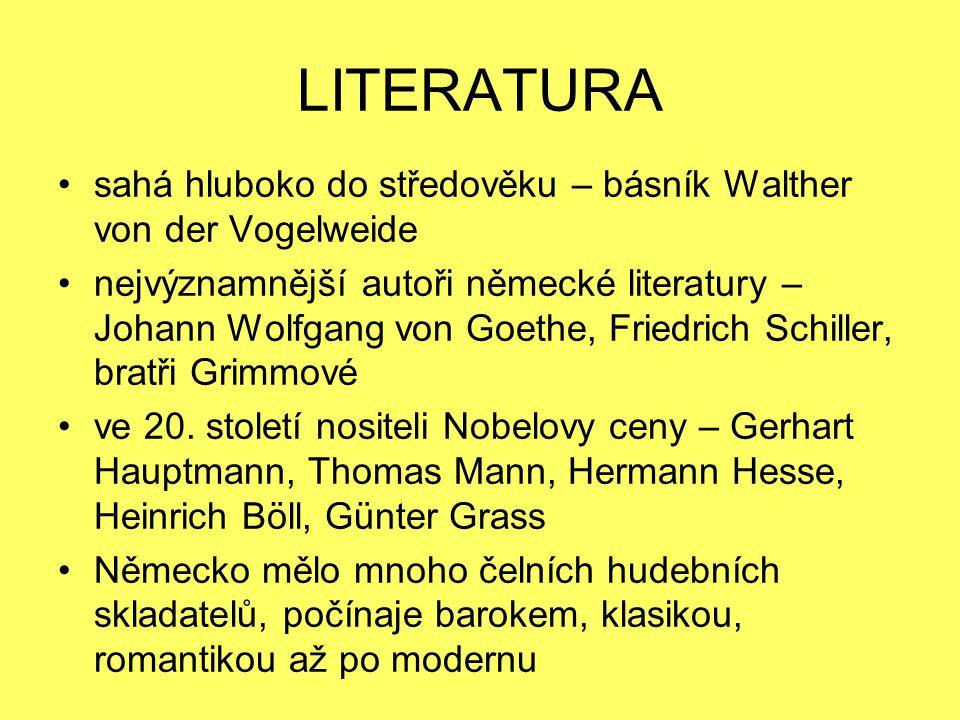 LITERATURA sahá hluboko do středověku – básník Walther von der Vogelweide nejvýznamnější autoři německé literatury – Johann Wolfgang von Goethe, Friedrich Schiller, bratři Grimmové ve 20.