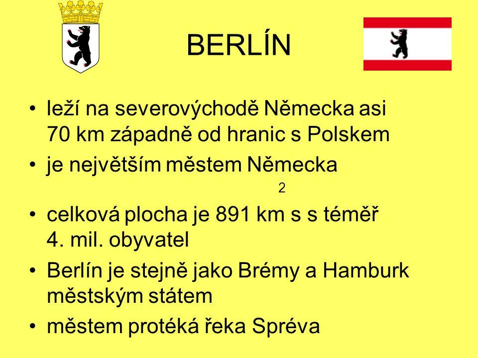 BERLÍN leží na severovýchodě Německa asi 70 km západně od hranic s Polskem je největším městem Německa 2 celková plocha je 891 km s s téměř 4.