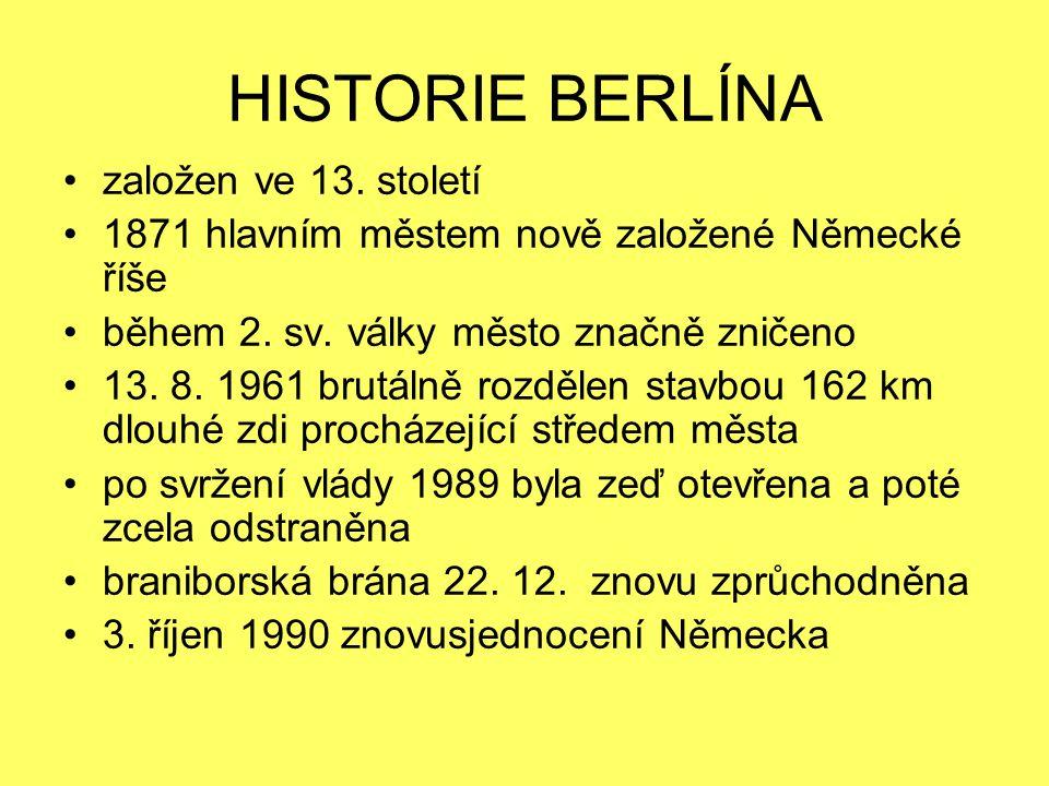 HISTORIE BERLÍNA založen ve 13.století 1871 hlavním městem nově založené Německé říše během 2.