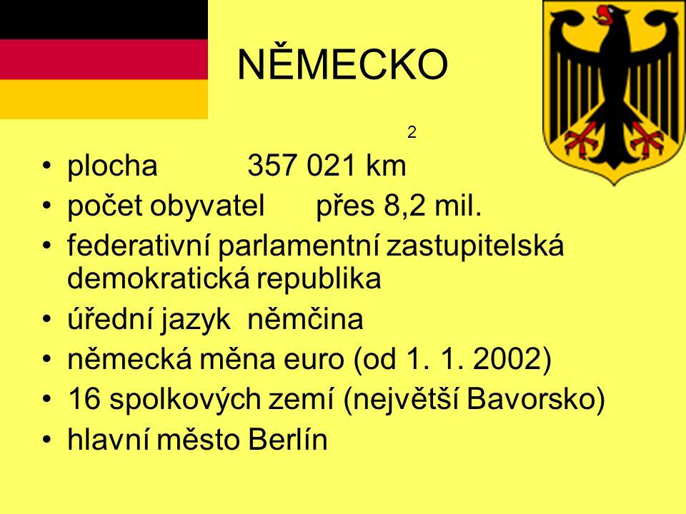 NĚMECKO 2 plocha357 021 km počet obyvatelpřes 8,2 mil.