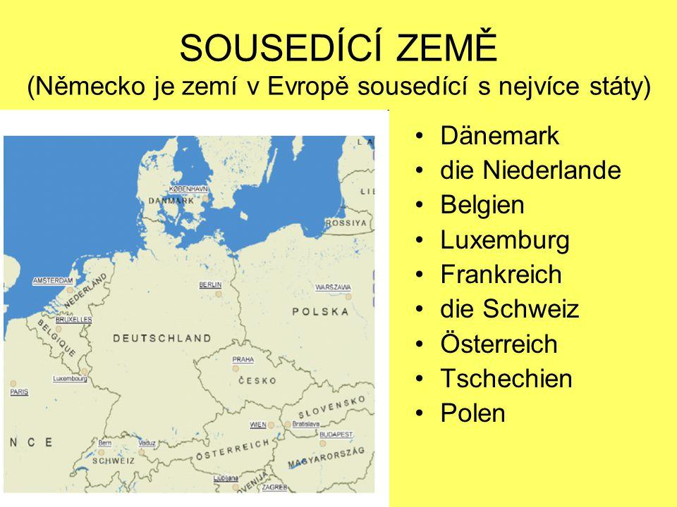 SOUSEDÍCÍ ZEMĚ (Německo je zemí v Evropě sousedící s nejvíce státy) Dänemark die Niederlande Belgien Luxemburg Frankreich die Schweiz Österreich Tschechien Polen