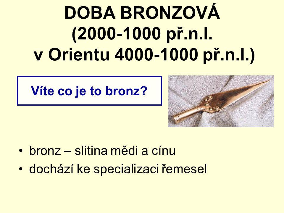 DOBA BRONZOVÁ (2000-1000 př.n.l.