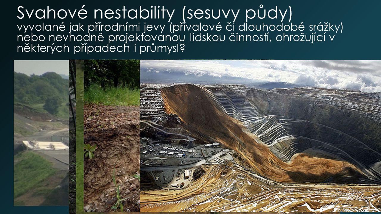Svahové nestability (sesuvy půdy) vyvolané jak přírodními jevy (přívalové či dlouhodobé srážky) nebo nevhodně projektovanou lidskou činností, ohrožující v některých případech i průmysl