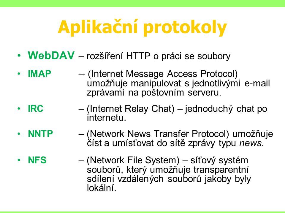 Aplikační protokoly WebDAV – rozšíření HTTP o práci se soubory IMAP – (Internet Message Access Protocol) umožňuje manipulovat s jednotlivými e-mail zp