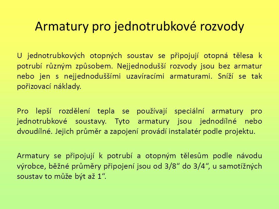 Armatury pro jednotrubkové rozvody U jednotrubkových otopných soustav se připojují otopná tělesa k potrubí různým způsobem. Nejjednodušší rozvody jsou