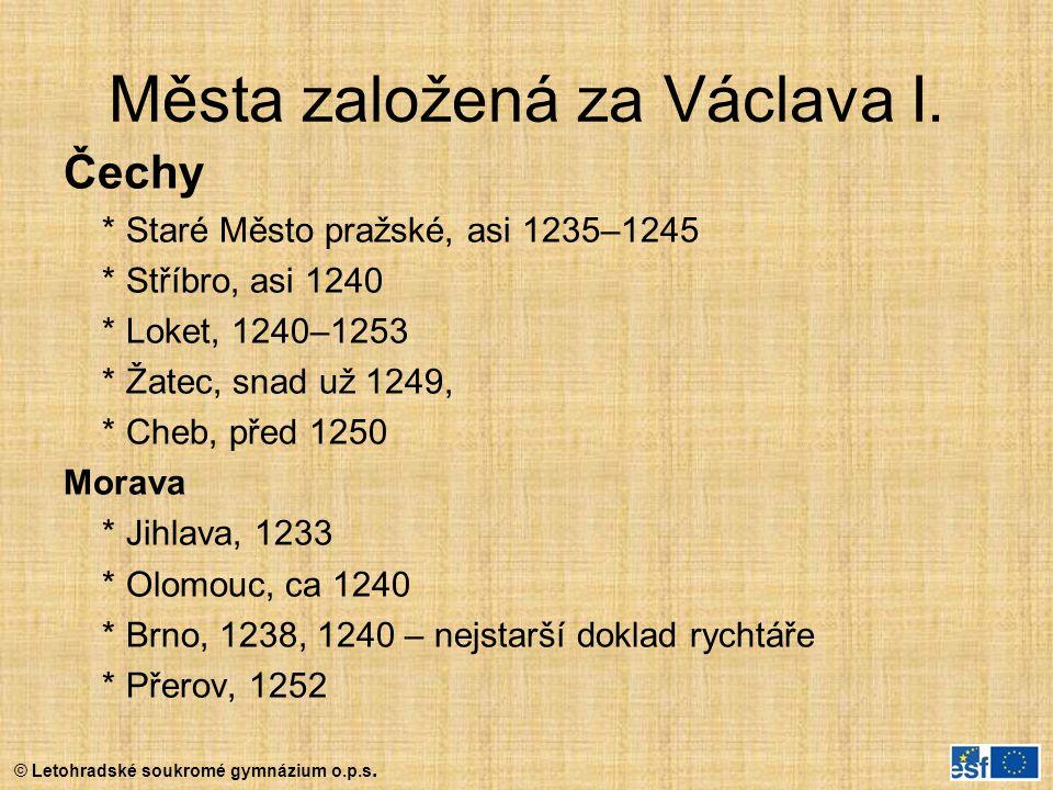 © Letohradské soukromé gymnázium o.p.s. Města založená za Václava I. Čechy * Staré Město pražské, asi 1235–1245 * Stříbro, asi 1240 * Loket, 1240–1253
